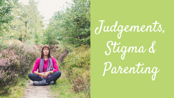 Judgements, Stigma & Parenting – my true story